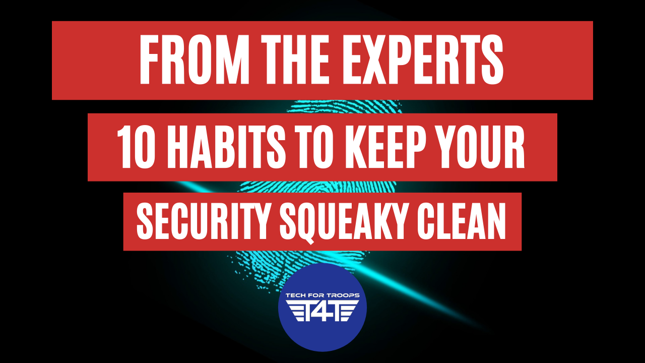 From The Experts - 10 Habits to Keep Your Security Squeaky Clean